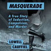 Masquerade: A True Story of Seduction, Compulsion, and Murder, by Lowell Cauffiel