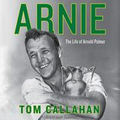 Arnie: The Life of Arnold Palmer Audiobook, by Tom Callahan