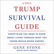 The Trump Survival Guide: Everything You Need to Know About Living Through What You Hoped Would Never Happen, by Gene Stone