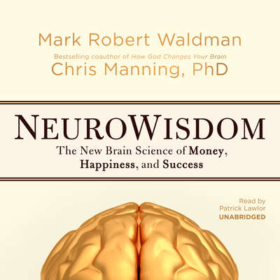 NeuroWisdom: The New Brain Science of Money, Happiness, and Success Audiobook, by Mark Robert Waldman