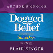 Dogged Belief - Four Mindsets of Champion Sales Dogs: A Selection from Rich Dad Advisors: Sales Dogs Audiobook, by Blair Singer
