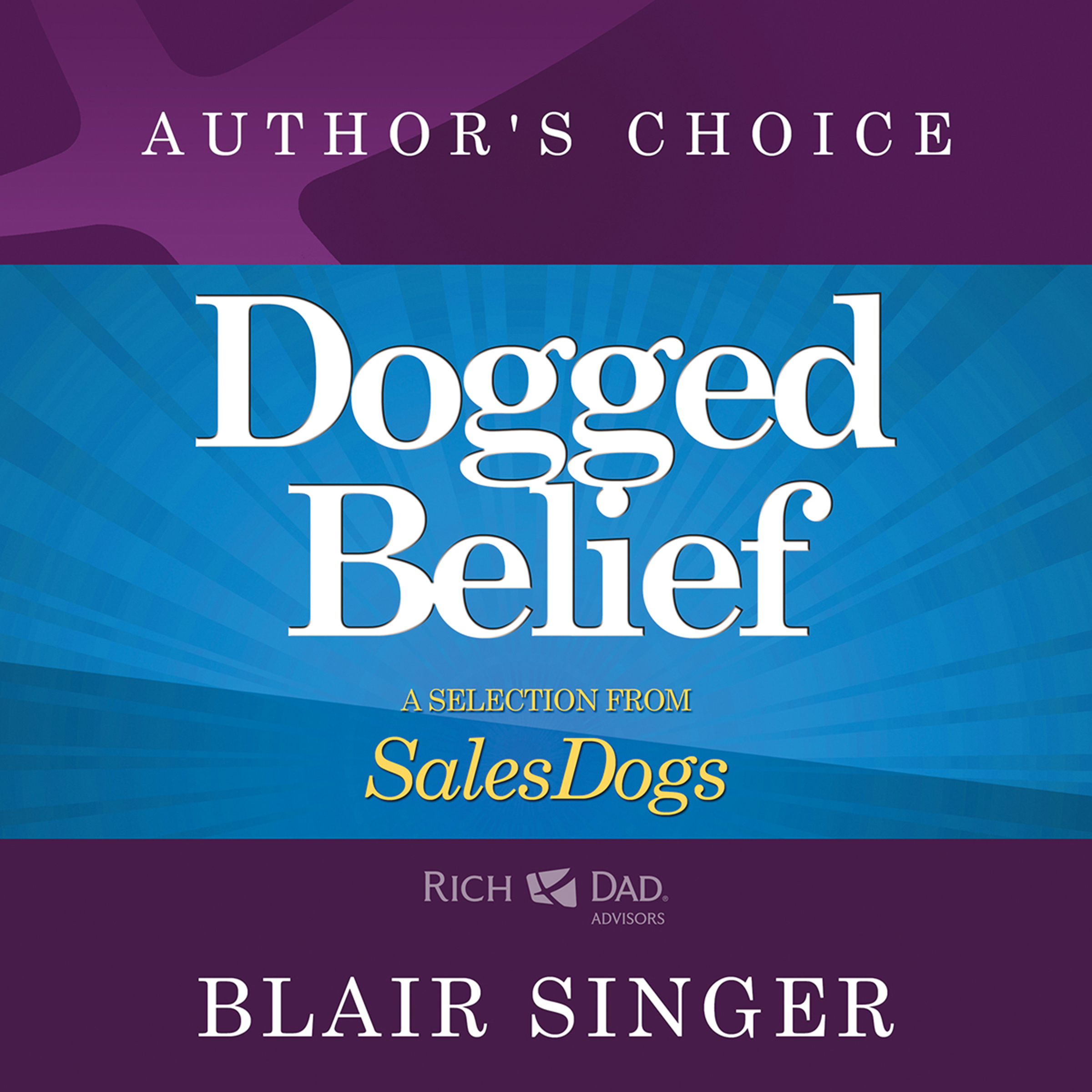 Printable Dogged Belief - Four Mindsets of Champion Sales Dogs: A Selection from Rich Dad Advisors: Sales Dogs Audiobook Cover Art