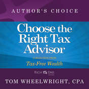 Choose the Right Tax Advisor and Preparer: A Selection from Rich Dad Advisors: Tax-Free Wealth, by Tom Wheelwright