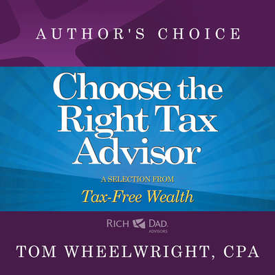 Choose the Right Tax Advisor and Preparer: A Selection from Rich Dad Advisors: Tax-Free Wealth Audiobook, by Tom Wheelwright