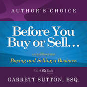 Before You Buy or Sell…: A Selection from Rich Dad Advisors: Buying and Selling a Business, by Garrett Sutton