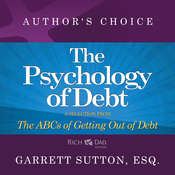 The Psychology of Debt: A Selection from Rich Dad Advisors: The ABCs of Getting Out of Debt Audiobook, by Garrett Sutton