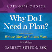 Why Do I Need a Plan?: A Selection from Rich Dad Advisors: Writing Winning Business Plans, by Garrett Sutton