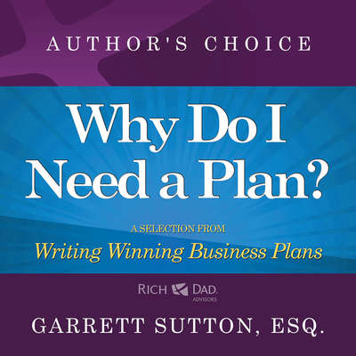 Why Do I Need a Plan?: A Selection from Rich Dad Advisors: Writing Winning Business Plans Audiobook, by Garrett Sutton