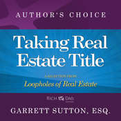 Taking Real Estate Title: A Selection from Rich Dad Advisors: Loopholes of Real Estate Audiobook, by Garrett Sutton