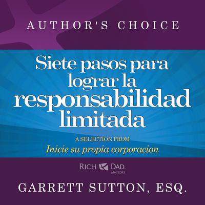 Siete pasos para lograr la responsabilidad limitada: A Selection from Rich Dad Advisors: Inicie su propia corporaci¿n Audiobook, by Garrett Sutton
