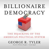 Billionaire Democracy: The Hijacking of the American Political System Audiobook, by George R. Tyler