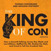 The King of Con: How a Smooth-Talking Jersey Boy Made and Lost Billions, Baffled the FBI, Eluded the Mob, and Lived to Tell the Crooked Tale Audiobook, by Thomas Giacomaro, Natasha Stoynoff