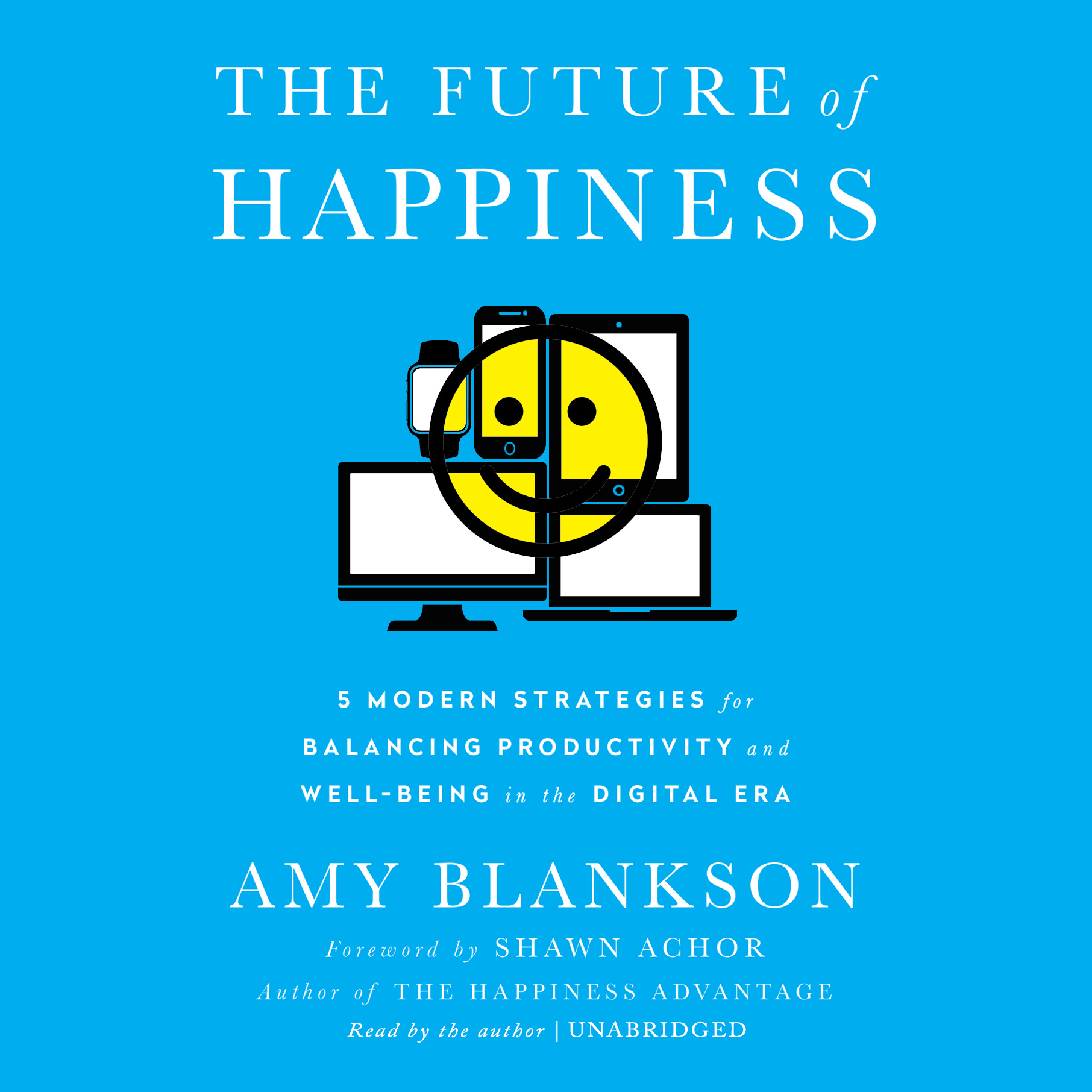 Printable The Future of Happiness: Five Modern Strategies for Balancing Productivity and Well-Being in the Digital Era Audiobook Cover Art