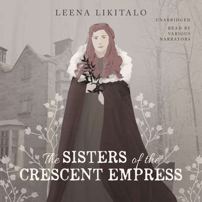 The Sisters of the Crescent Empress Audiobook, by Leena Likitalo