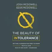 The Beauty of Intolerance: Setting a Generation Free to Know Truth & Love Audiobook, by Josh McDowell, Sean McDowell