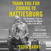 Thank You for Coming to Hattiesburg: One Comedians Tour of Not-Quite-the-Biggest Cities in the World, by Todd Barry