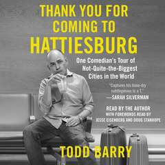Thank You for Coming to Hattiesburg: One Comedians Tour of Not-Quite-the-Biggest Cities in the World Audiobook, by Todd Barry