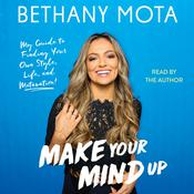 Make Your Mind Up: My Guide to Finding Your Own Style, Life, and Motavation! Audiobook, by Bethany Mota