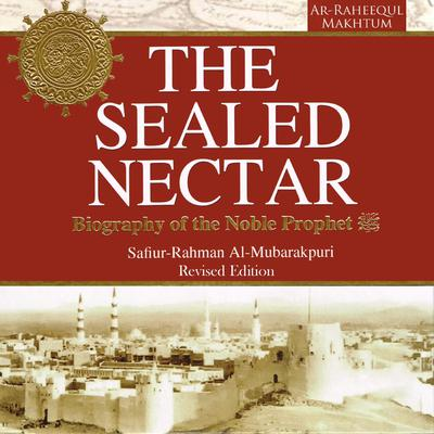 The Sealed Nectar: Biography of the Noble Prophet Audiobook, by Safi-ur-Rahman al-Mubarkpuri