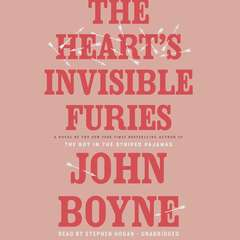 The Hearts Invisible Furies: A Novel Audiobook, by John Boyne