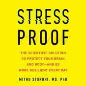Stress-Proof: The Scientific Solution to Protect Your Brain and Body--and Be More Resilient Every Day Audiobook, by Mithu Storoni