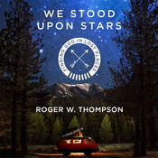We Stood Upon Stars: Finding God in Lost Places Audiobook, by Roger W. Thompson