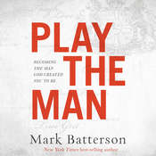Play the Man: Becoming the Man God Created You to Be Audiobook, by Mark Batterson