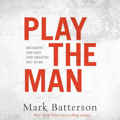 Play the Man: Becoming the Man God Created You to Be Audiobook, by