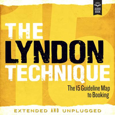 The Lyndon Technique: The 15 Guideline Map To Booking Extended and Unplugged Audiobook, by Amy Lyndon