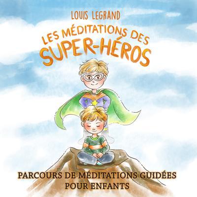 Les méditations des super-héros Audiobook, by Louis Legrand