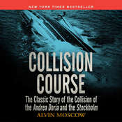 Collision Course: The Classic Story of the Collision of of the Andrea Doria and the Stockholm Audiobook, by Alvin Moscow