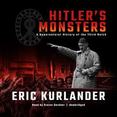 Hitler's Monsters: A Supernatural History of the Third Reich Audiobook, by Eric Kurlander