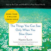 The Things You Can See Only When You Slow Down: How to Be Calm and Mindful in a Fast-Paced World, by Haemin Sunim