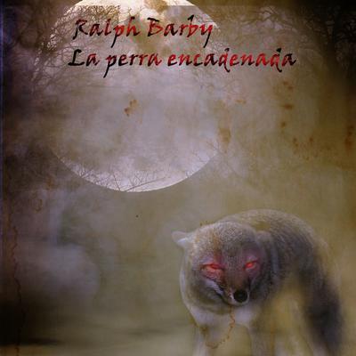 La perra encadenada Audiobook, by Ralph Barby