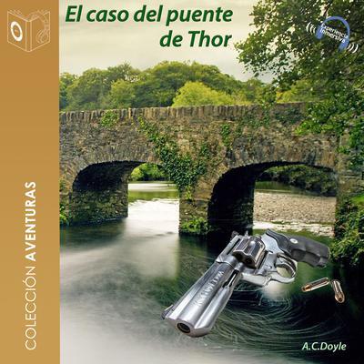 El caso del puente de Thor Audiobook, by Arthur Conan Doyle
