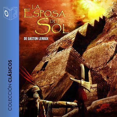 La esposa del sol (Abridged) Audiobook, by Gaston Leroux