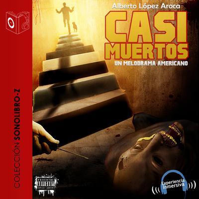 Casi muertos Audiobook, by Alberto López Aroca