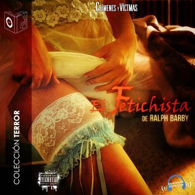 El fetichista Audiobook, by Ralph Barby