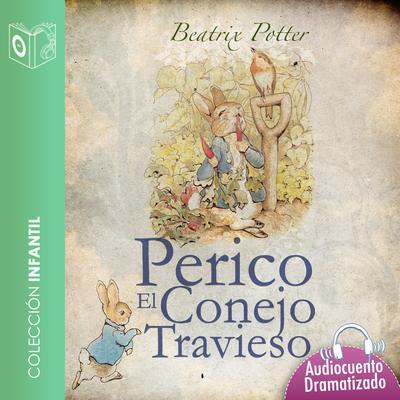 El cuento de Perico, el conejo travieso Audiobook, by Beatrix Potter