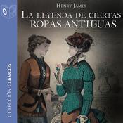 La leyenda de ciertas ropas antiguas Audiobook, by Henry James