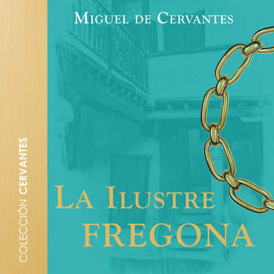 La ilustre fregona Audiobook, by Cervantes