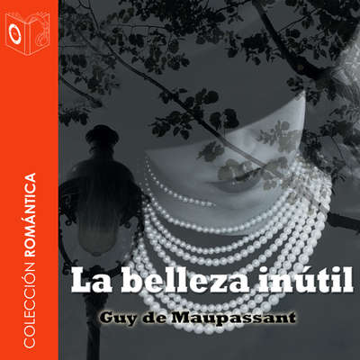 La belleza inútil Audiobook, by Guy de Maupassant