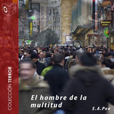 El hombre de la multitud Audiobook, by Edgar Allan Poe