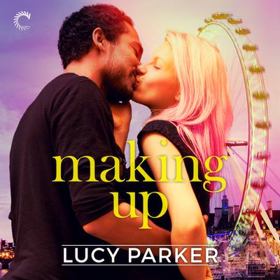 Making Up Audiobook, by Lucy Parker