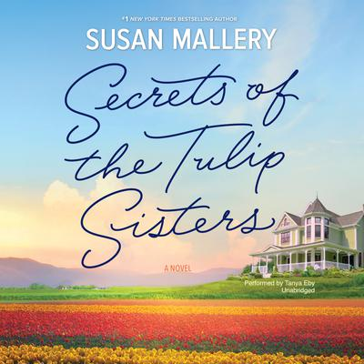 Secrets of the Tulip Sisters Audiobook, by Susan Mallery