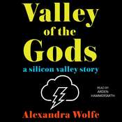 The Valley of the Gods: A Silicon Valley Story, by Alexandra Wolfe