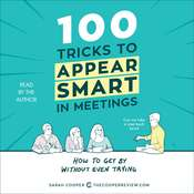 100 Tricks to Appear Smart in Meetings: How to Get By Without Even Trying Audiobook, by Sarah Cooper