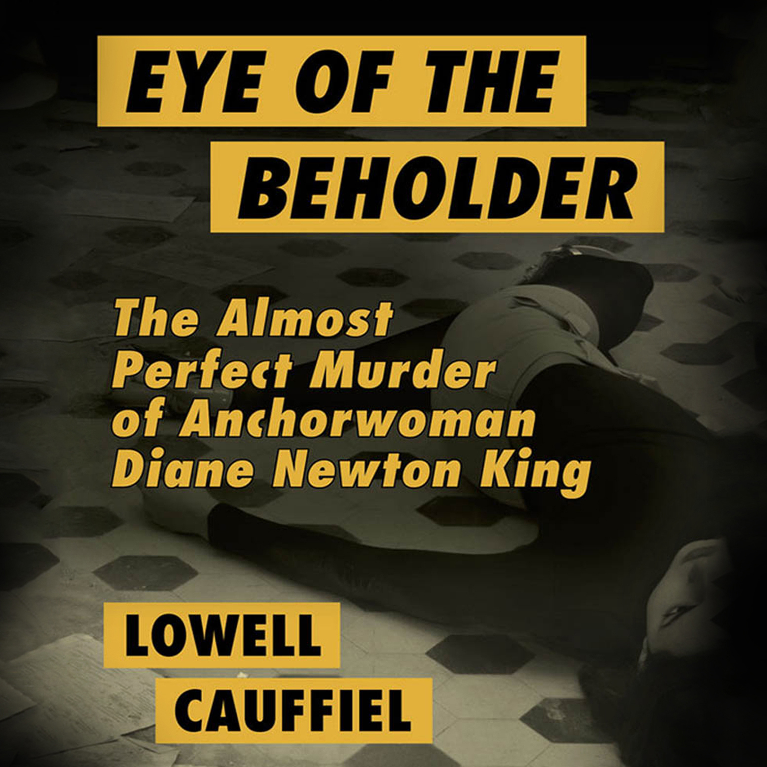 Printable Eye of the Beholder: The Almost Perfect Murder of Anchorwoman Diane Newton King Audiobook Cover Art