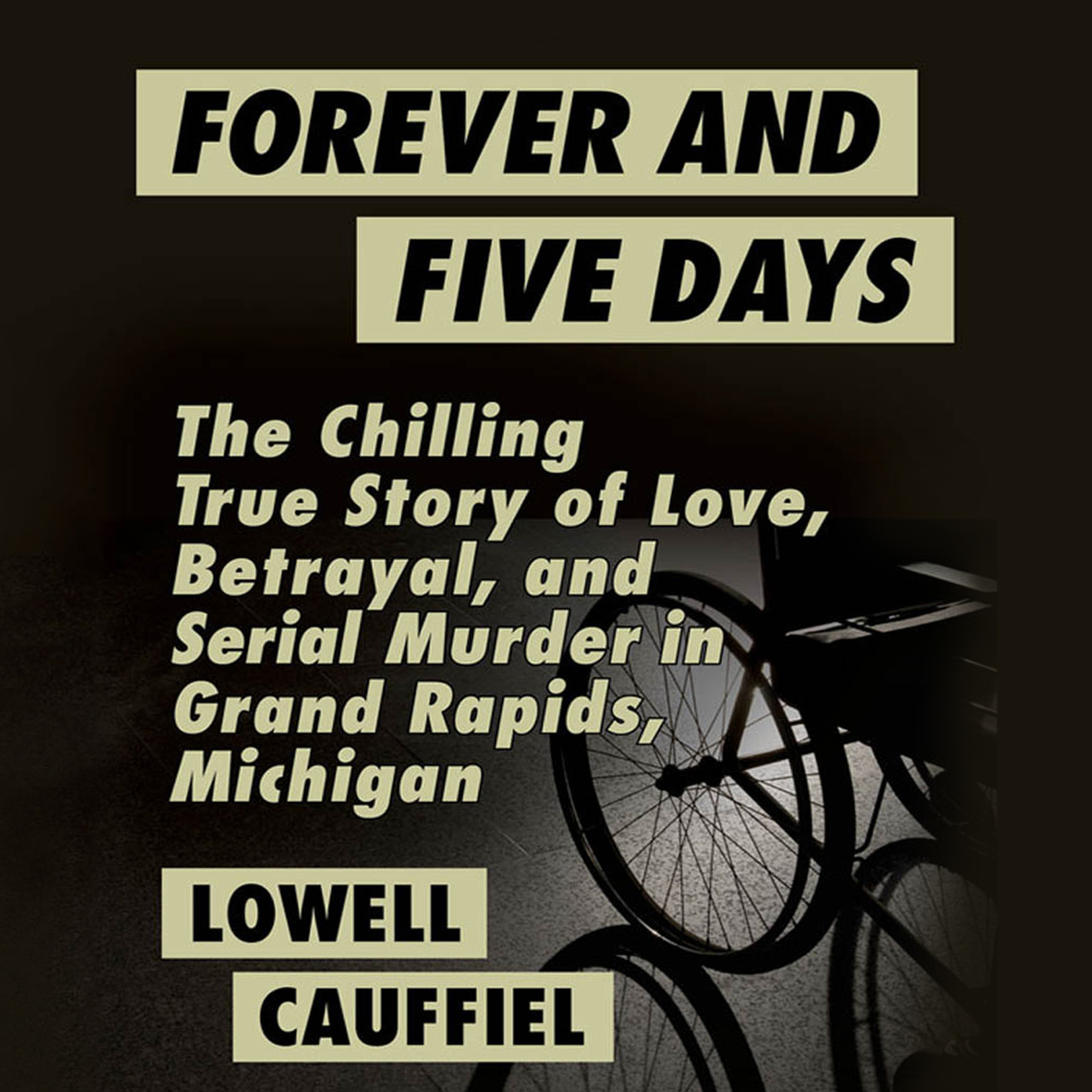 Printable Forever and Five Days: The Chilling True Story of Love, Betrayal, and Serial Murder in Grand Rapids, Michigan Audiobook Cover Art