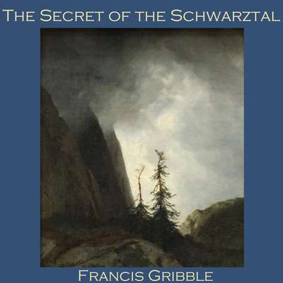 The Secret of the Schwarztal Audiobook, by Francis Gribble